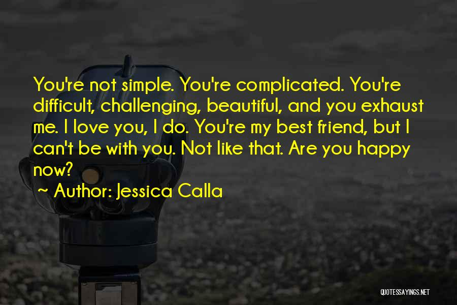 I Love You My Best Friend Quotes By Jessica Calla