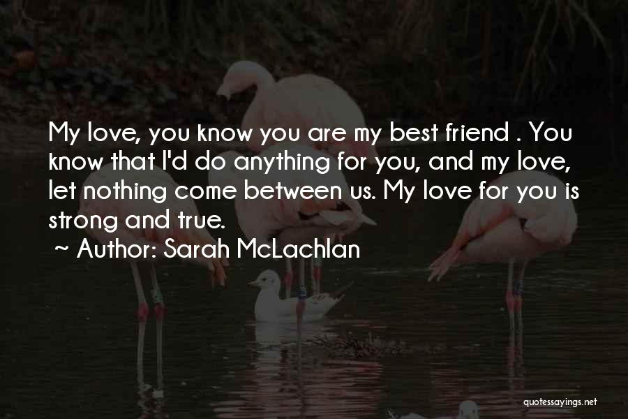 I Love You My Best Friend Quotes By Sarah McLachlan