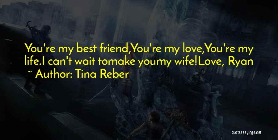 I Love You My Best Friend Quotes By Tina Reber