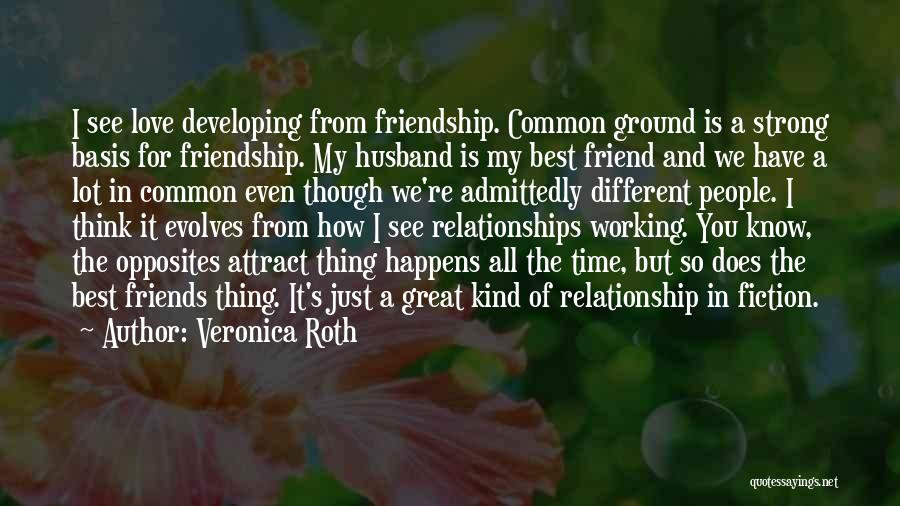 I Love You My Best Friend Quotes By Veronica Roth