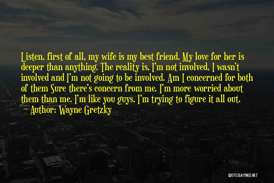 I Love You My Best Friend Quotes By Wayne Gretzky
