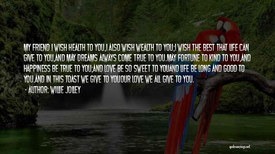 I Love You My Best Friend Quotes By Willie Jolley