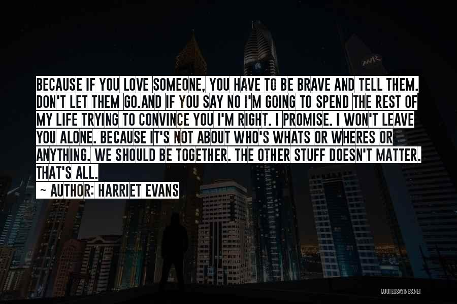 I Love You So Much Please Don't Leave Me Quotes By Harriet Evans