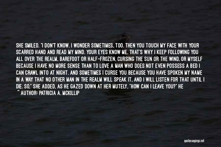 I Love You So Much Please Don't Leave Me Quotes By Patricia A. McKillip