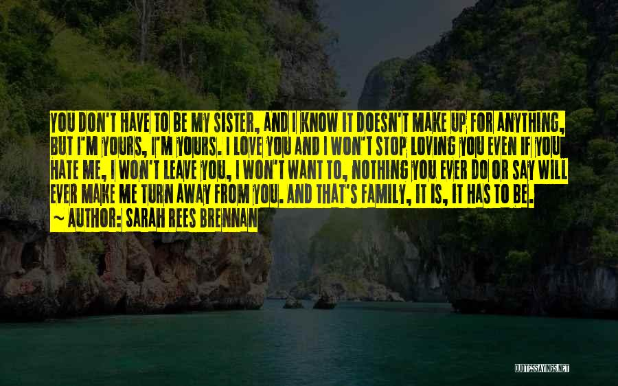 I Love You So Much Please Don't Leave Me Quotes By Sarah Rees Brennan