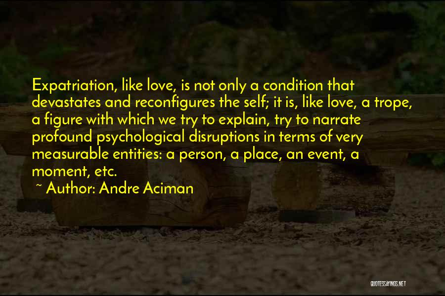 I Love You Without Condition Quotes By Andre Aciman