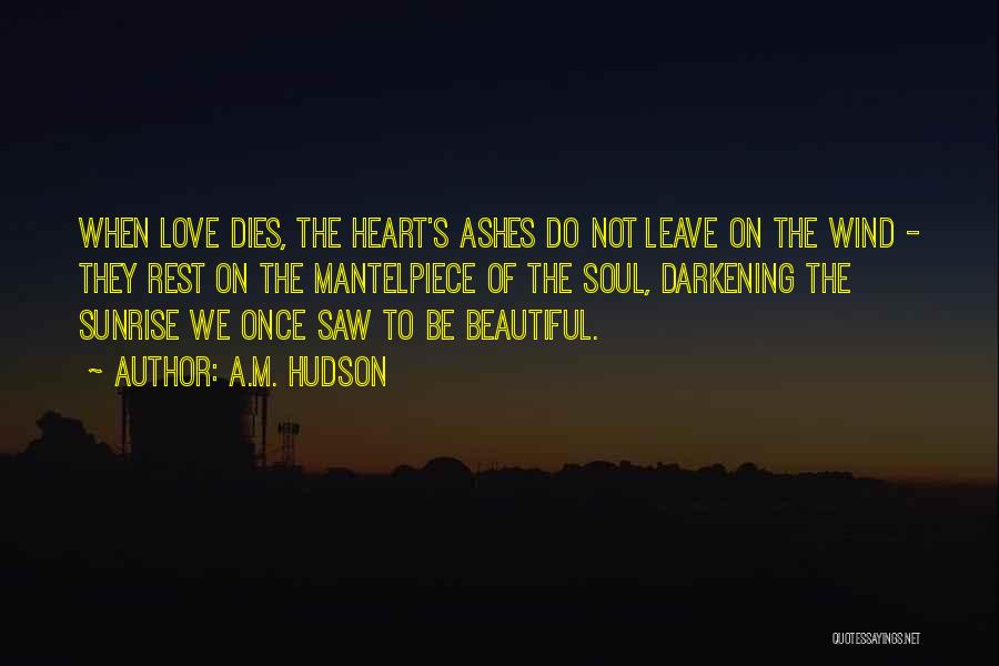 I Love Your Beautiful Soul Quotes By A.M. Hudson