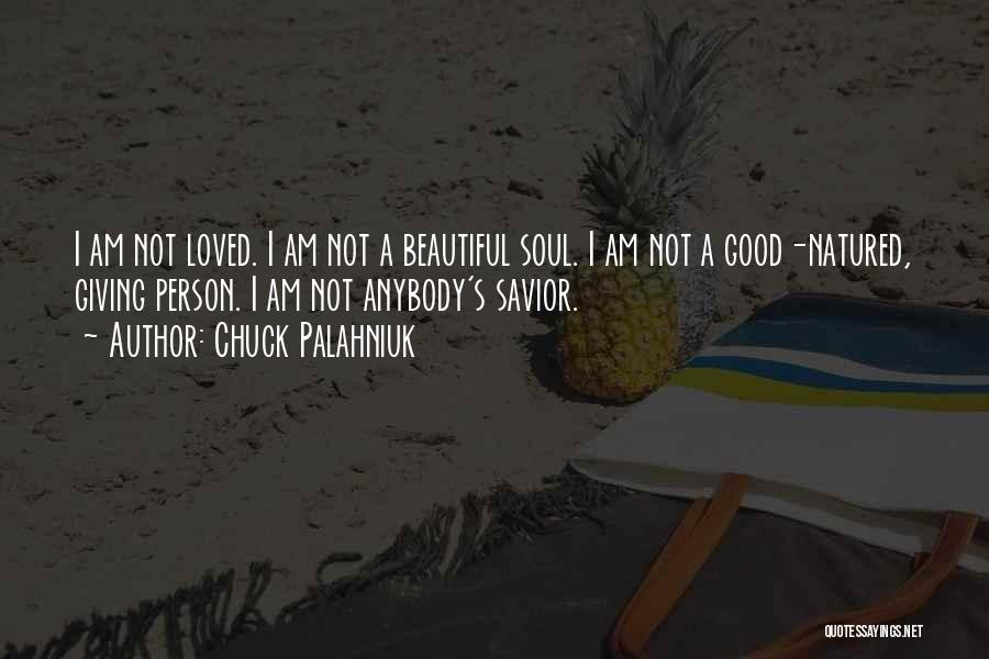 I Love Your Beautiful Soul Quotes By Chuck Palahniuk