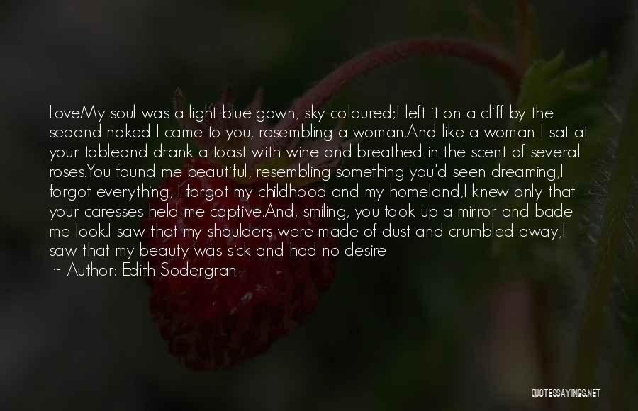I Love Your Beautiful Soul Quotes By Edith Sodergran