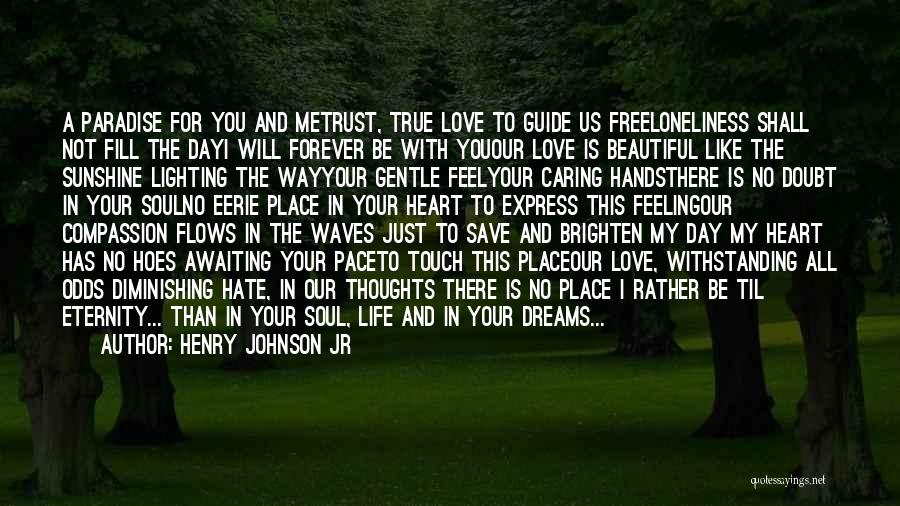 I Love Your Beautiful Soul Quotes By Henry Johnson Jr