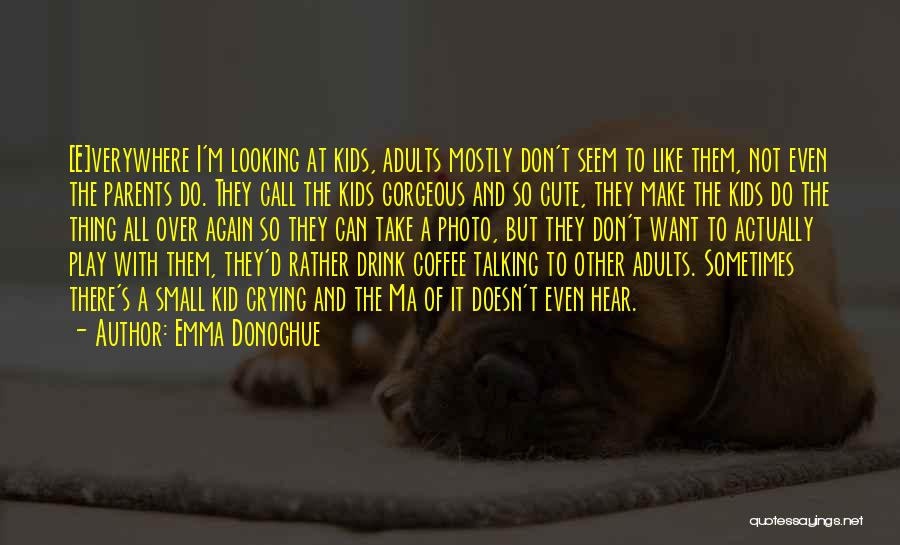 I M Cute Quotes By Emma Donoghue