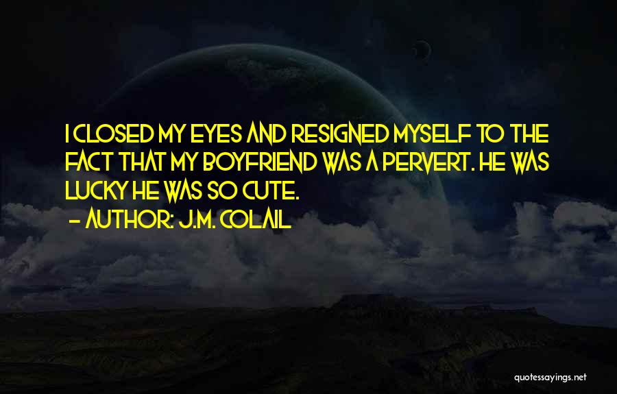 I M Cute Quotes By J.M. Colail
