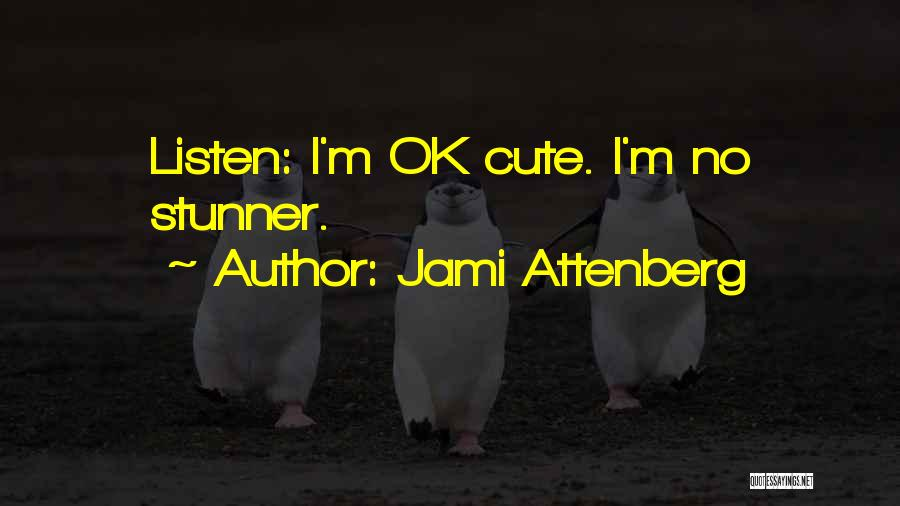 I M Cute Quotes By Jami Attenberg