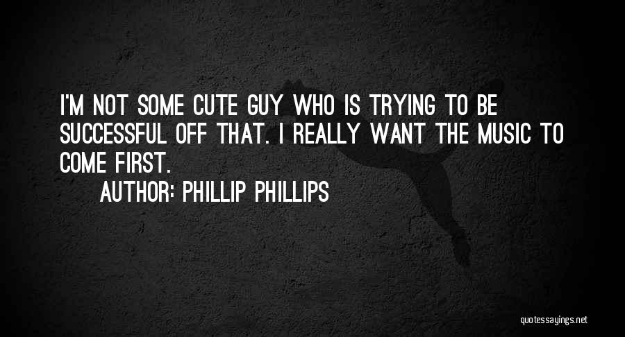 I M Cute Quotes By Phillip Phillips