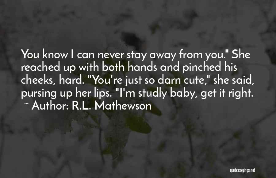 I M Cute Quotes By R.L. Mathewson