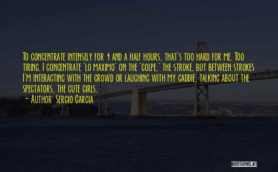 I M Cute Quotes By Sergio Garcia