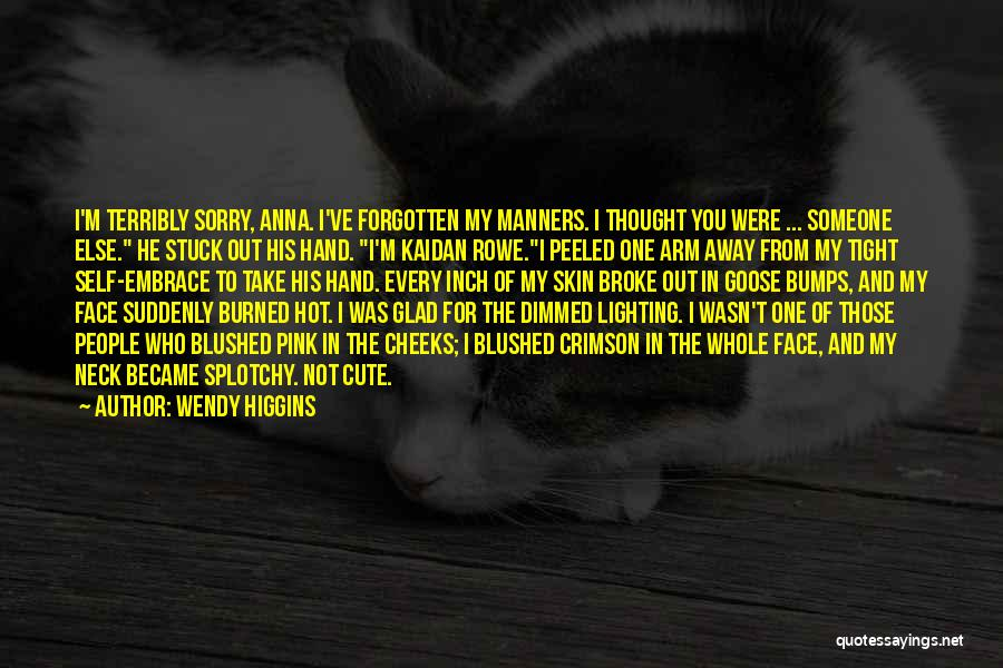 I M Cute Quotes By Wendy Higgins