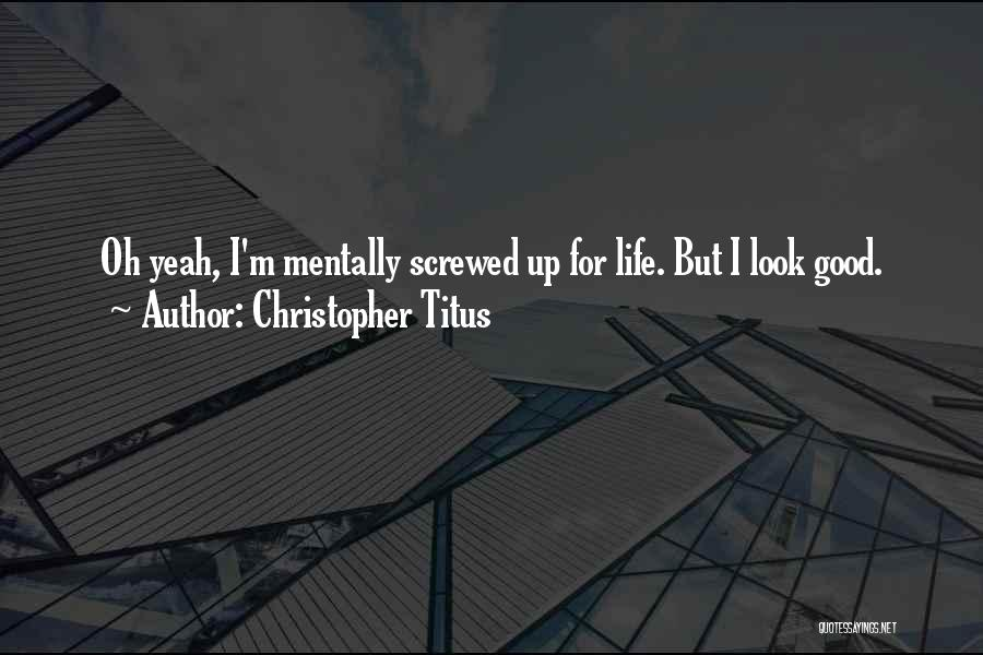 I M Screwed Quotes By Christopher Titus
