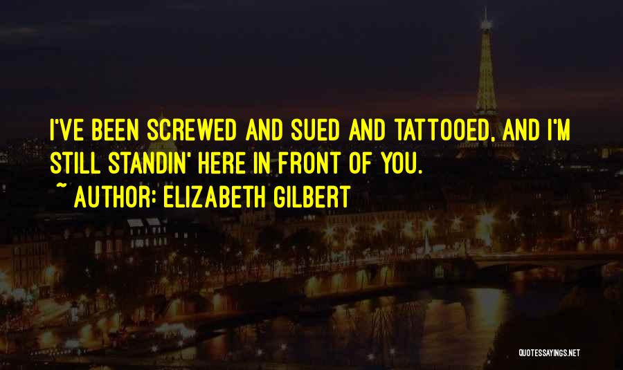 I M Screwed Quotes By Elizabeth Gilbert