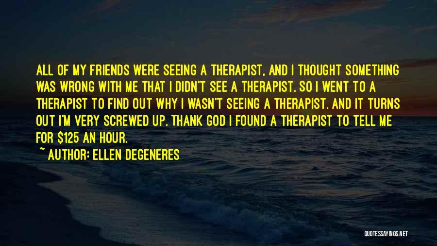 I M Screwed Quotes By Ellen DeGeneres
