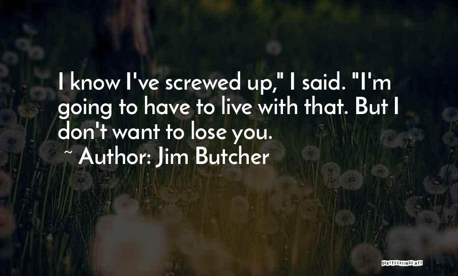I M Screwed Quotes By Jim Butcher