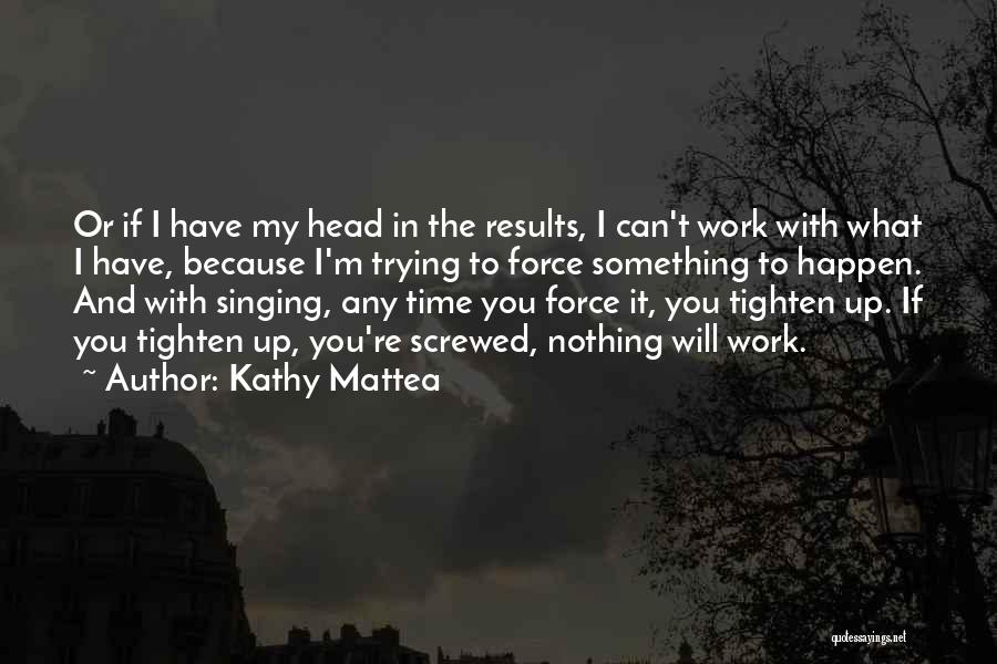 I M Screwed Quotes By Kathy Mattea