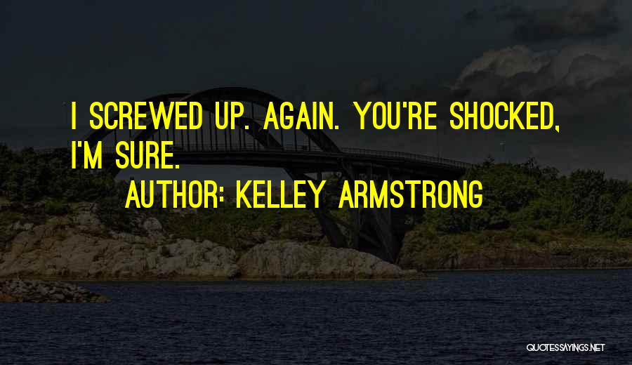 I M Screwed Quotes By Kelley Armstrong