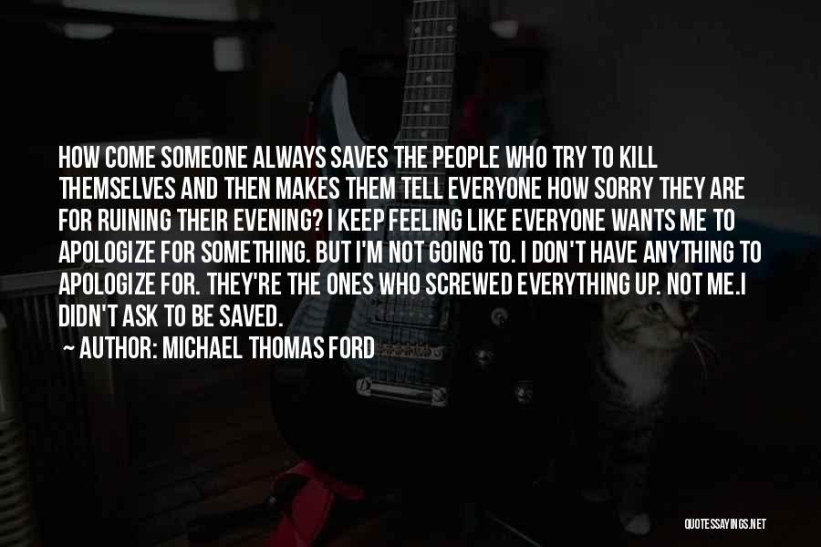 I M Screwed Quotes By Michael Thomas Ford