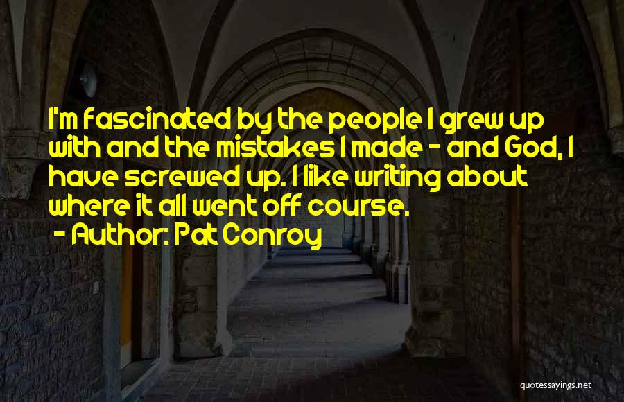 I M Screwed Quotes By Pat Conroy