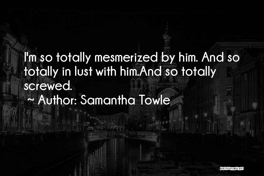 I M Screwed Quotes By Samantha Towle