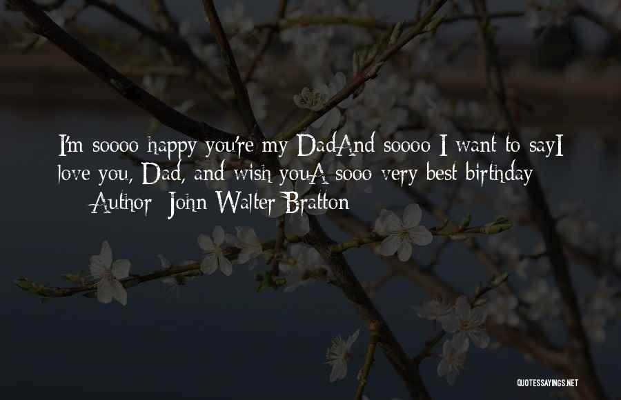 I ' M Sooo Happy Quotes By John Walter Bratton