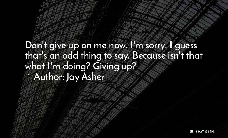 I M Sorry Quotes By Jay Asher