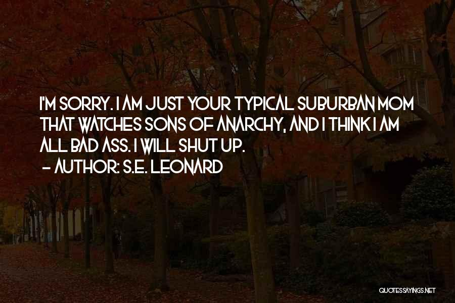 I M Sorry Quotes By S.E. Leonard