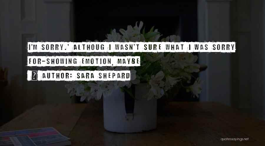 I M Sorry Quotes By Sara Shepard