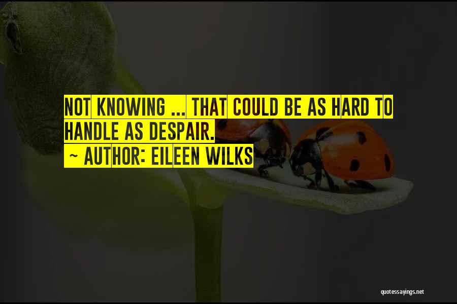 I May Be Hard To Handle Quotes By Eileen Wilks