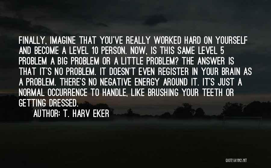 I May Be Hard To Handle Quotes By T. Harv Eker