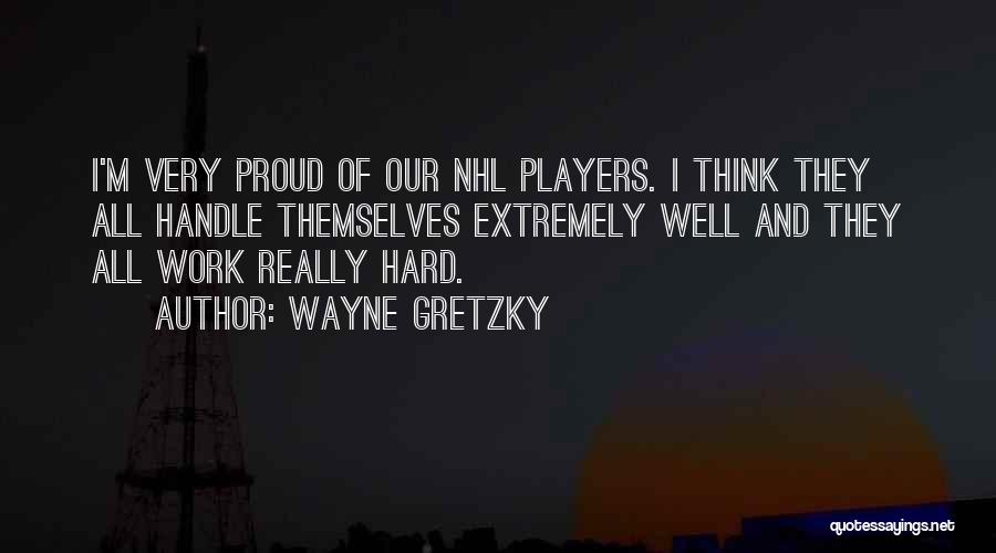 I May Be Hard To Handle Quotes By Wayne Gretzky