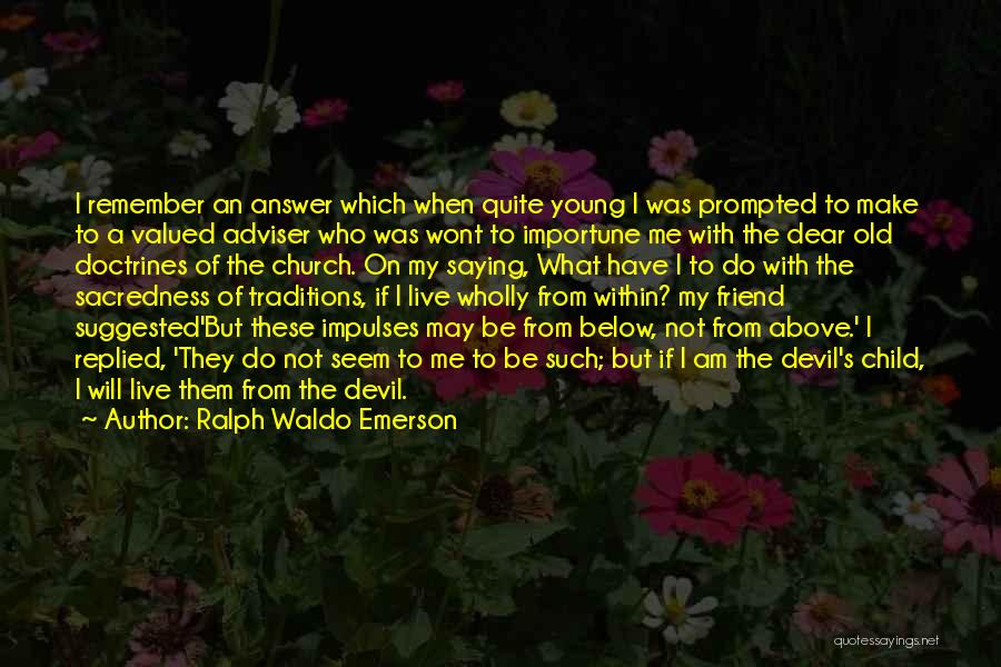I May Be Young But Quotes By Ralph Waldo Emerson