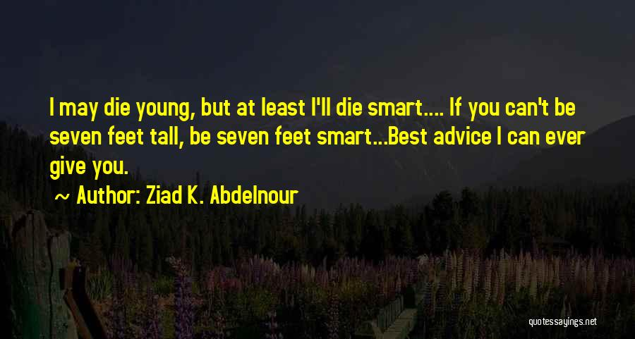 I May Be Young But Quotes By Ziad K. Abdelnour