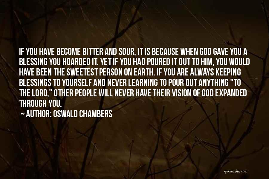 I May Not Be The Sweetest Person Quotes By Oswald Chambers