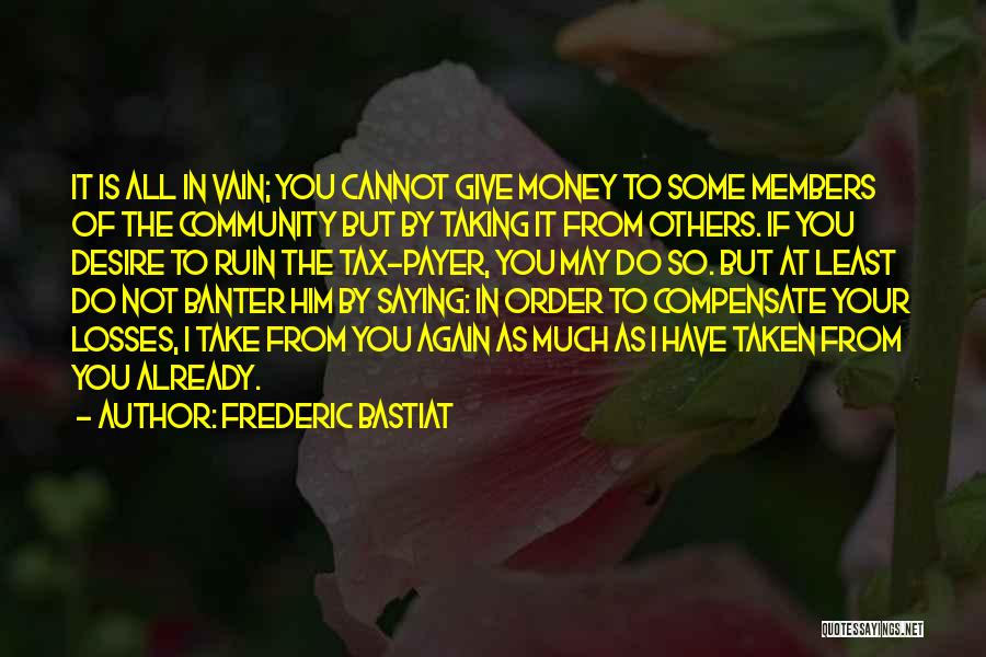 I May Not Have Money Quotes By Frederic Bastiat