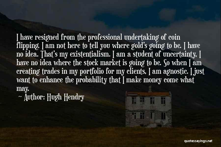 I May Not Have Money Quotes By Hugh Hendry