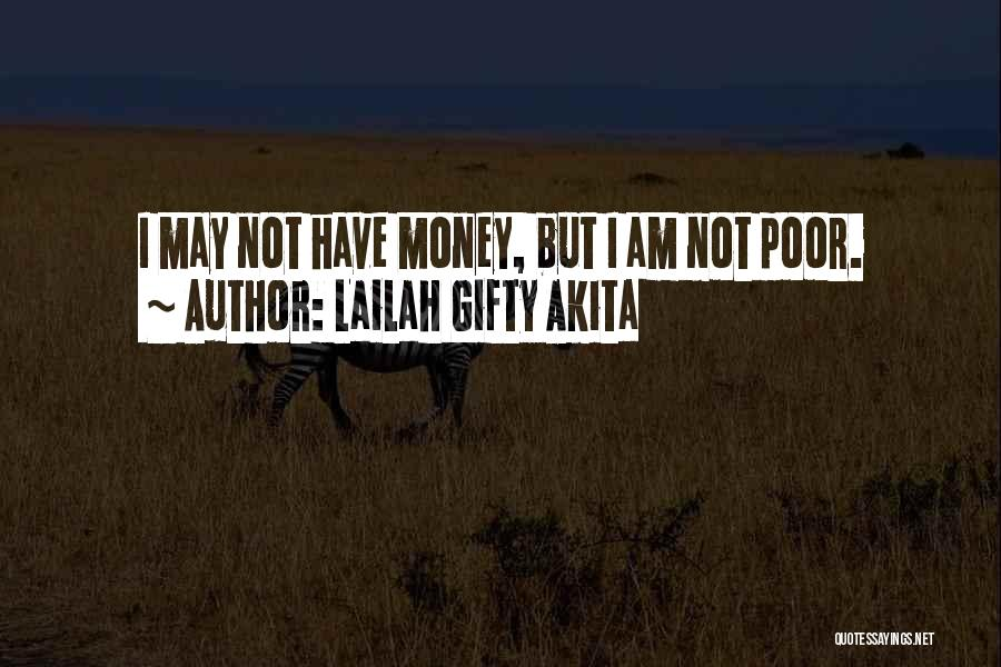 I May Not Have Money Quotes By Lailah Gifty Akita