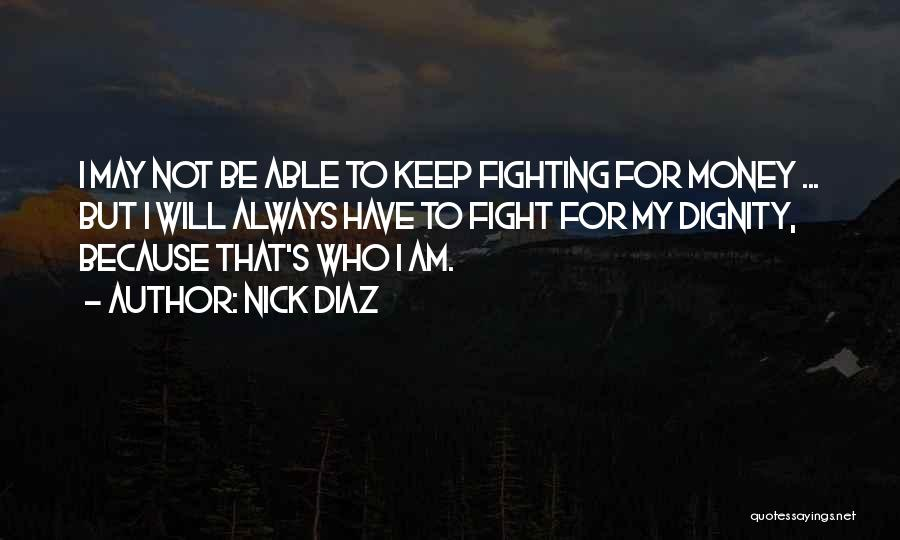 I May Not Have Money Quotes By Nick Diaz