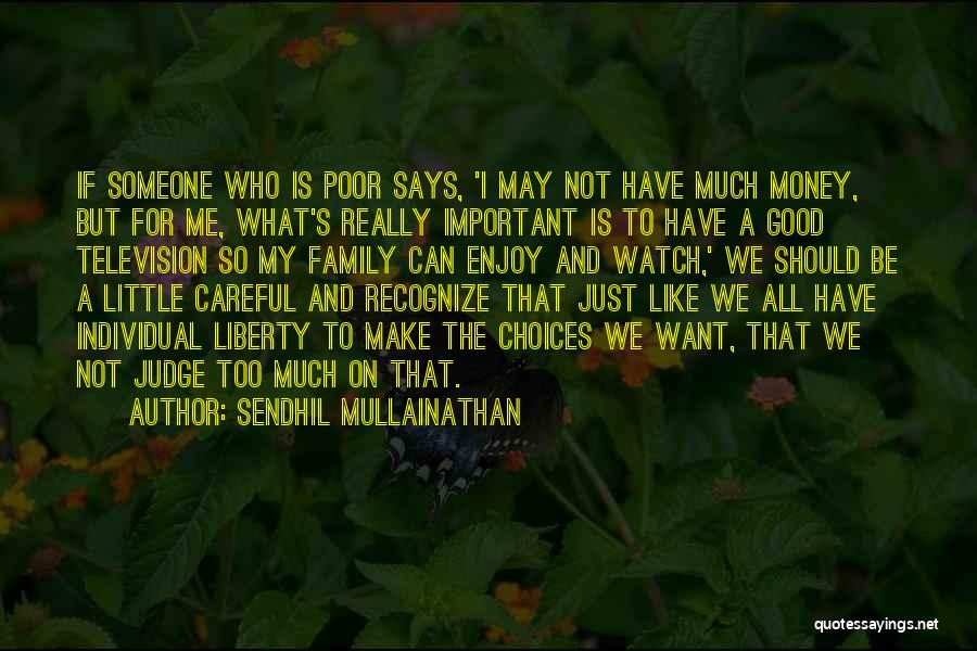 I May Not Have Money Quotes By Sendhil Mullainathan