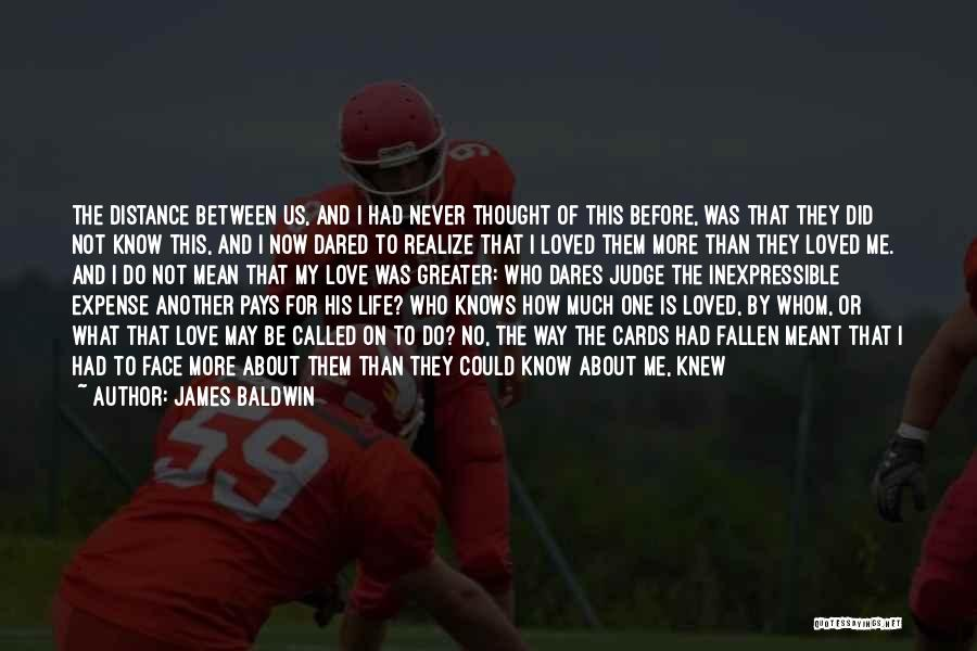 I May Not Know What Love Is Quotes By James Baldwin