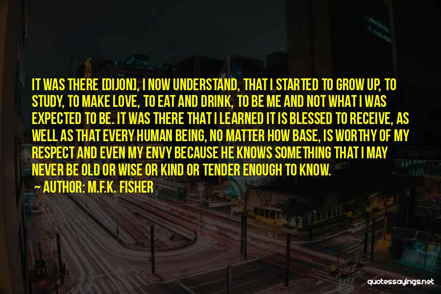 I May Not Know What Love Is Quotes By M.F.K. Fisher