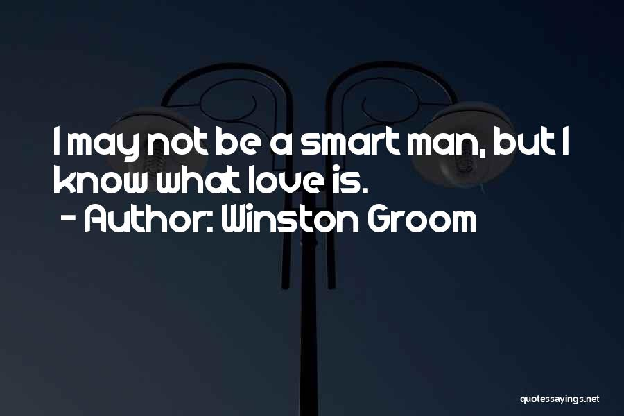 I May Not Know What Love Is Quotes By Winston Groom