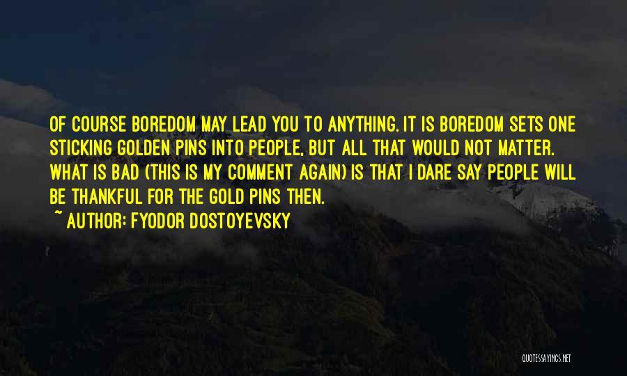 I May Not Lead Quotes By Fyodor Dostoyevsky