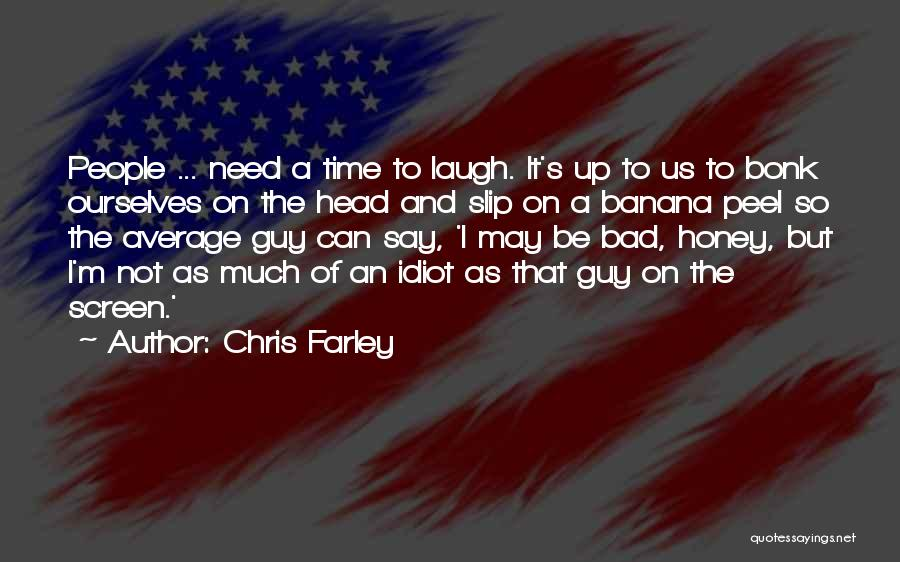 I May Not Say Much Quotes By Chris Farley
